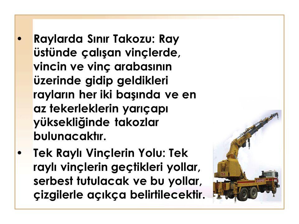 Raylarda Sınır Takozu: Ray üstünde çalışan vinçlerde, vincin ve vinç arabasının üzerinde gidip geldikleri rayların her iki başında ve en az tekerlekle