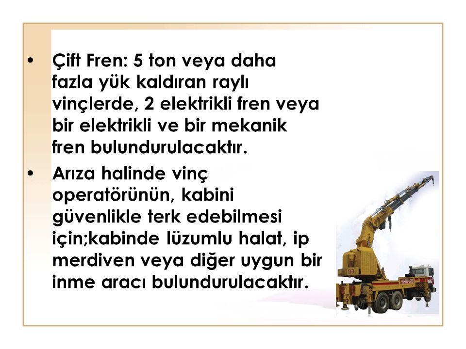 Çift Fren: 5 ton veya daha fazla yük kaldıran raylı vinçlerde, 2 elektrikli fren veya bir elektrikli ve bir mekanik fren bulundurulacaktır. Arıza hali