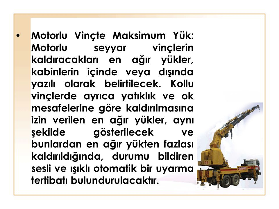 Motorlu Vinçte Maksimum Yük: Motorlu seyyar vinçlerin kaldıracakları en ağır yükler, kabinlerin içinde veya dışında yazılı olarak belirtilecek. Kollu