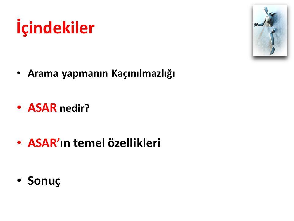 Arama yapmanın Kaçınılmazlığı ASAR nedir ASAR'ın temel özellikleri Sonuç İçindekiler