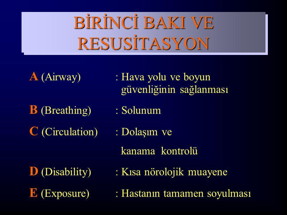 BİRİNCİ BAKI VE RESUSİTASYON A A (Airway): Hava yolu ve boyun güvenliğinin sağlanması B B (Breathing): Solunum C C (Circulation): Dolaşım ve kanama ko