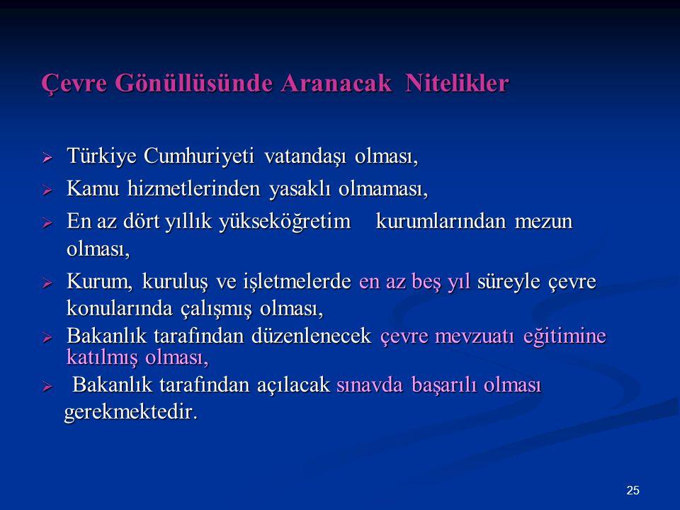 25 Çevre Gönüllüsünde Aranacak Nitelikler  Türkiye Cumhuriyeti vatandaşı olması,  Kamu hizmetlerinden yasaklı olmaması,  En az dört yıllık yükseköğ