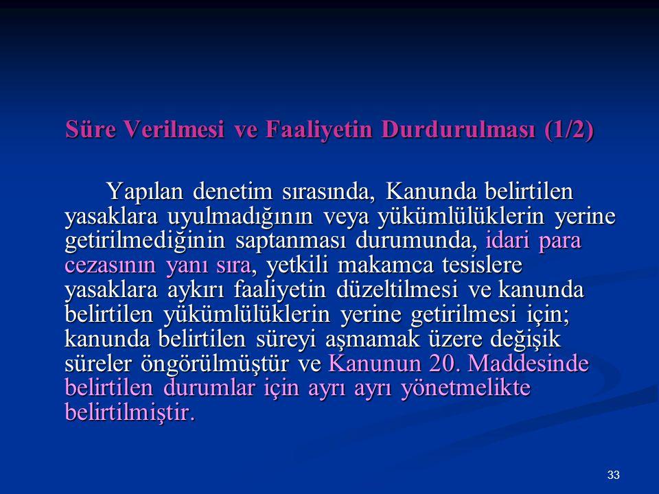 33 Süre Verilmesi ve Faaliyetin Durdurulması (1/2) Yapılan denetim sırasında, Kanunda belirtilen yasaklara uyulmadığının veya yükümlülüklerin yerine g