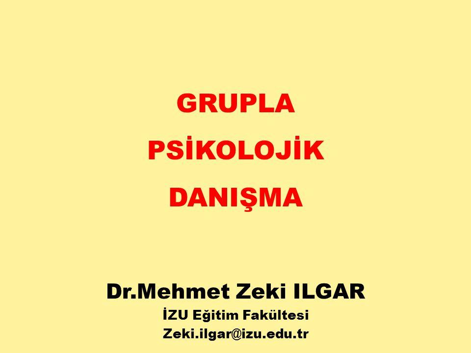 GRUPLA PSİKOLOJİK DANIŞMA Dr.Mehmet Zeki ILGAR İZU Eğitim Fakültesi Zeki.ilgar@izu.edu.tr