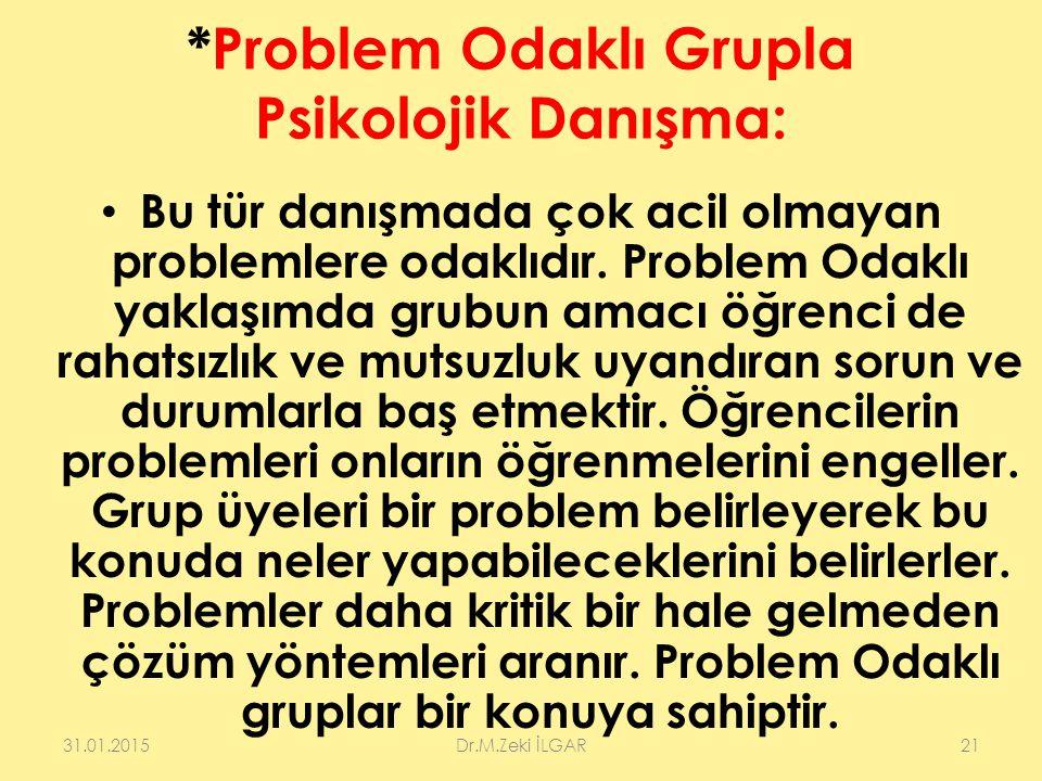 *Problem Odaklı Grupla Psikolojik Danışma: Bu tür danışmada çok acil olmayan problemlere odaklıdır. Problem Odaklı yaklaşımda grubun amacı öğrenci de