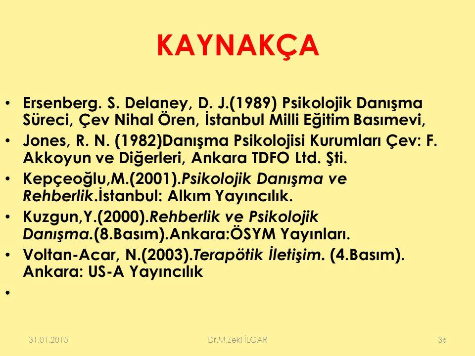 KAYNAKÇA Ersenberg. S. Delaney, D. J.(1989) Psikolojik Danışma Süreci, Çev Nihal Ören, İstanbul Milli Eğitim Basımevi, Jones, R. N. (1982)Danışma Psik