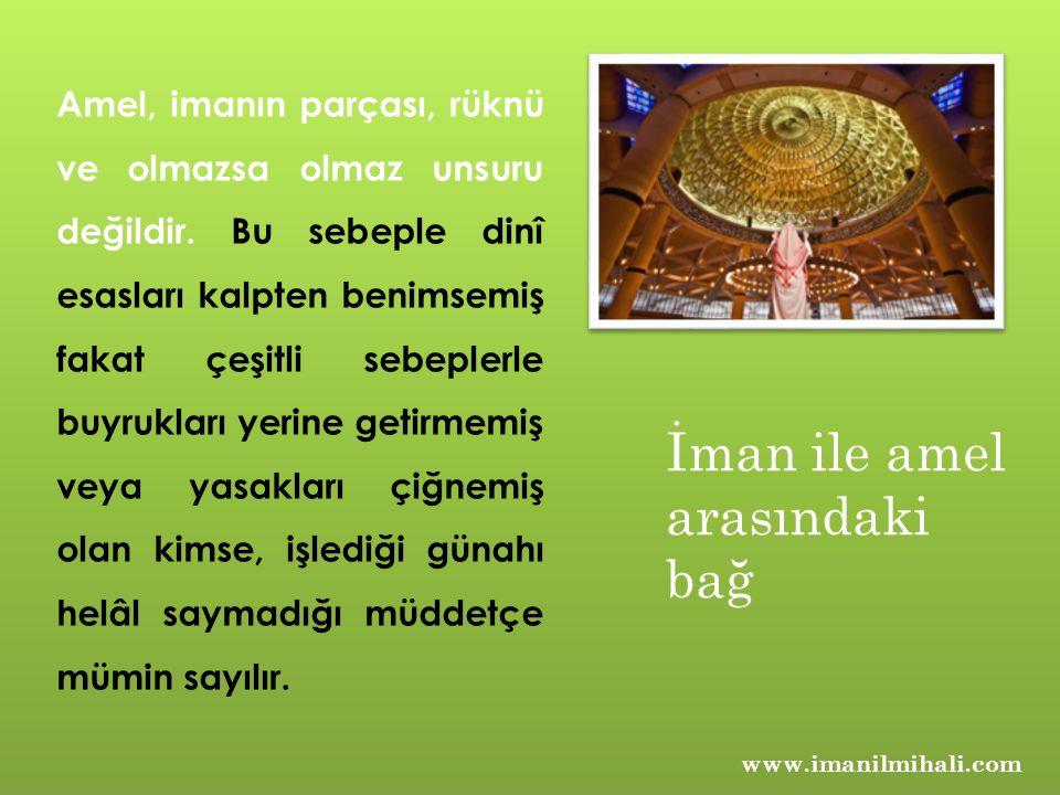 www.imanilmihali.com Amel, imanın parçası, rüknü ve olmazsa olmaz unsuru değildir. Bu sebeple dinî esasları kalpten benimsemiş fakat çeşitli sebeplerl