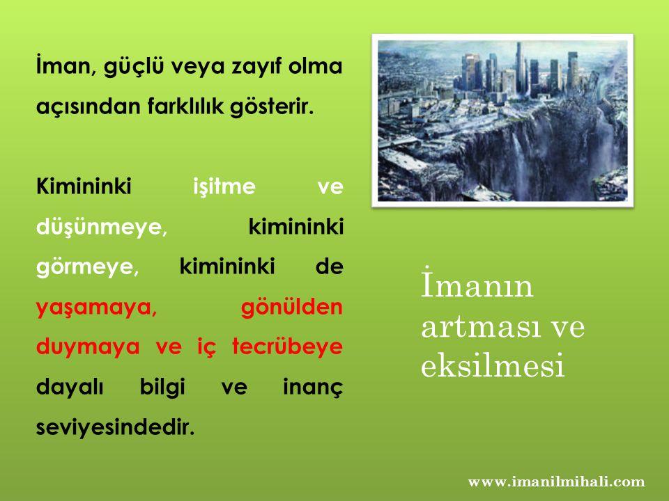 www.imanilmihali.com İman, güçlü veya zayıf olma açısından farklılık gösterir. Kimininki işitme ve düşünmeye, kimininki görmeye, kimininki de yaşamaya