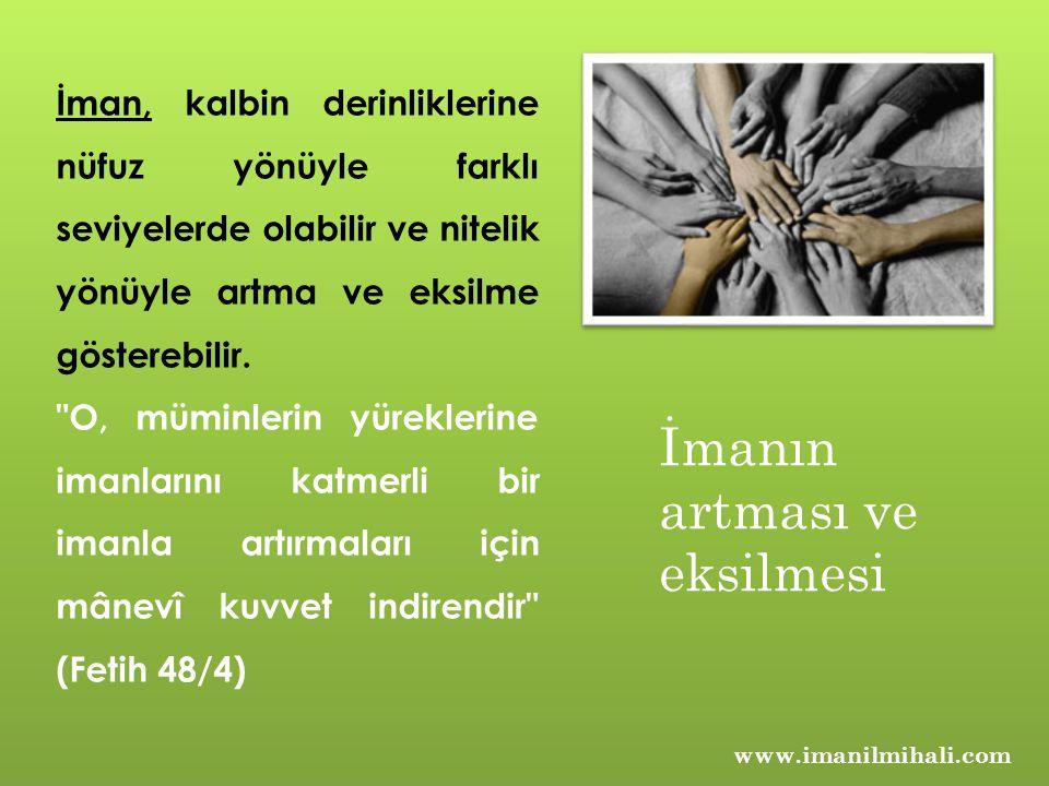 www.imanilmihali.com İman, kalbin derinliklerine nüfuz yönüyle farklı seviyelerde olabilir ve nitelik yönüyle artma ve eksilme gösterebilir.