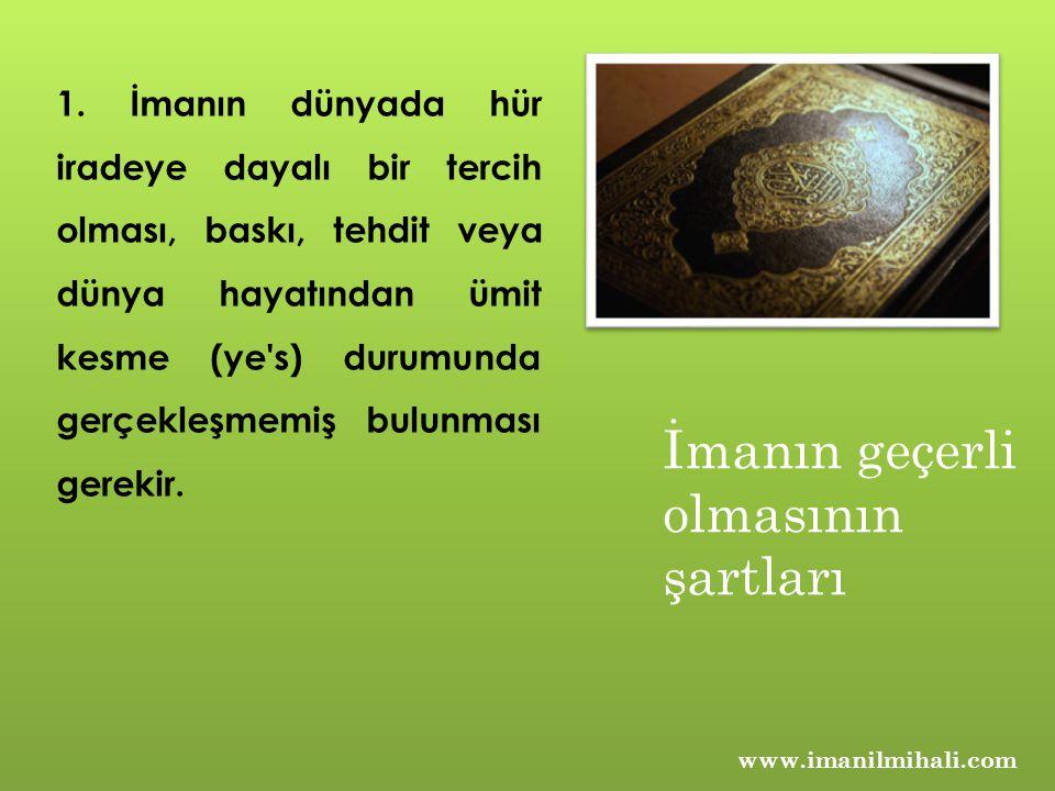 www.imanilmihali.com 1. İmanın dünyada hür iradeye dayalı bir tercih olması, baskı, tehdit veya dünya hayatından ümit kesme (ye's) durumunda gerçekleş