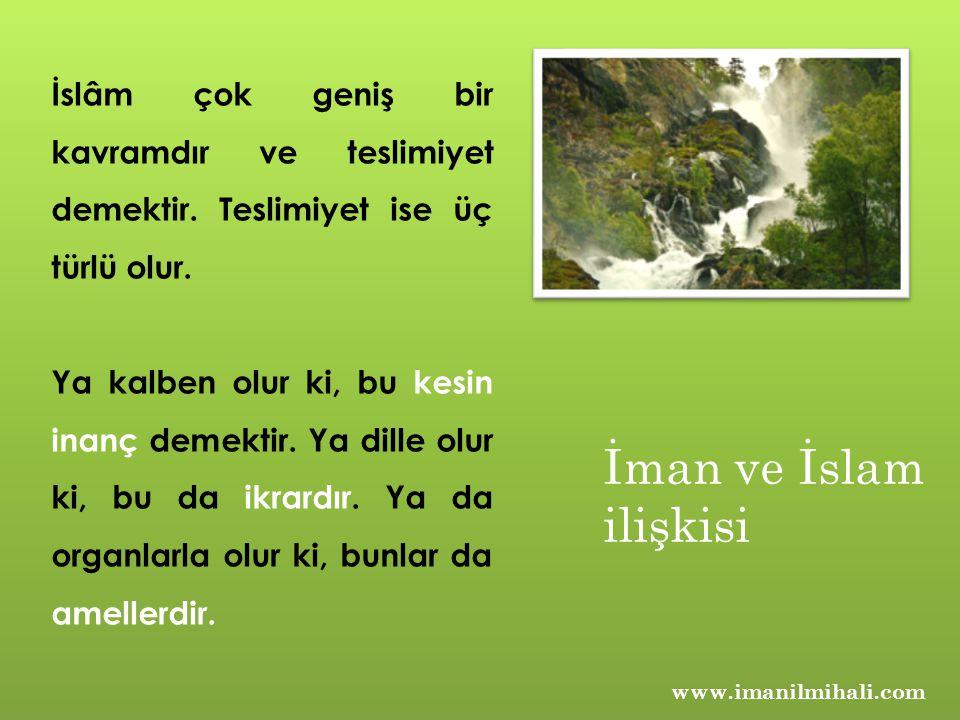 www.imanilmihali.com İslâm çok geniş bir kavramdır ve teslimiyet demektir. Teslimiyet ise üç türlü olur. Ya kalben olur ki, bu kesin inanç demektir. Y