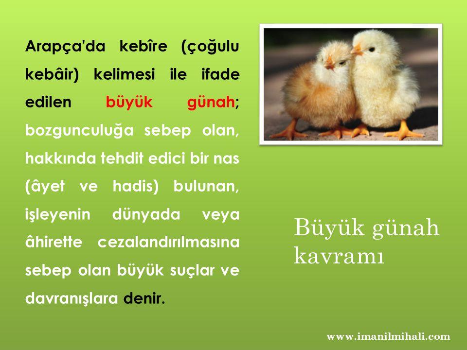 www.imanilmihali.com Arapça'da kebîre (çoğulu kebâir) kelimesi ile ifade edilen büyük günah; bozgunculuğa sebep olan, hakkında tehdit edici bir nas (â