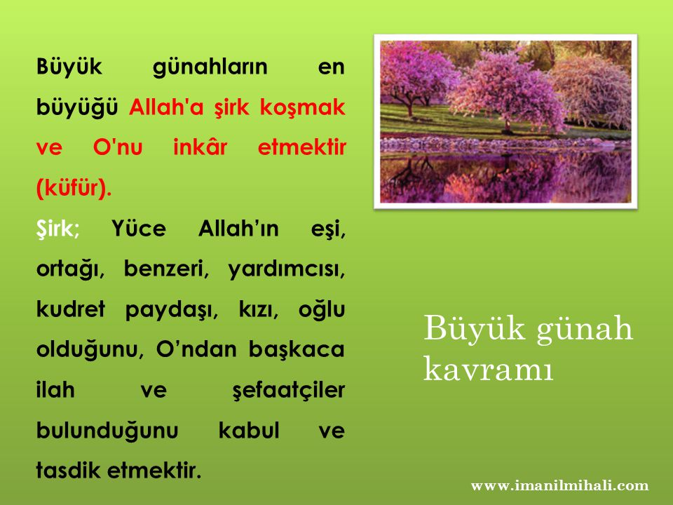 www.imanilmihali.com Büyük günahların en büyüğü Allah'a şirk koşmak ve O'nu inkâr etmektir (küfür). Şirk; Yüce Allah'ın eşi, ortağı, benzeri, yardımcı