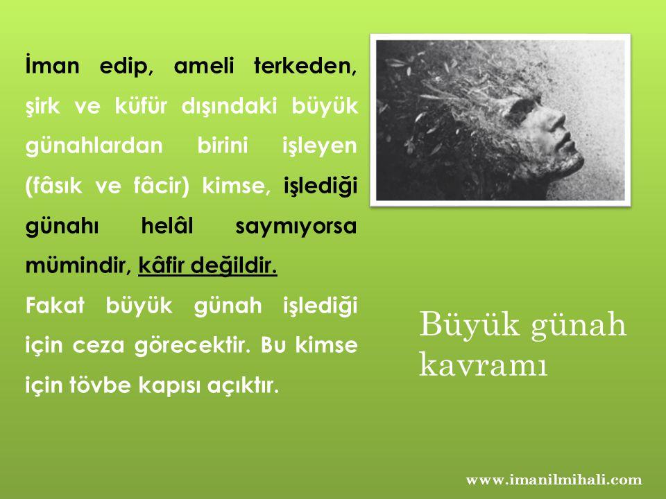 www.imanilmihali.com İman edip, ameli terkeden, şirk ve küfür dışındaki büyük günahlardan birini işleyen (fâsık ve fâcir) kimse, işlediği günahı helâl