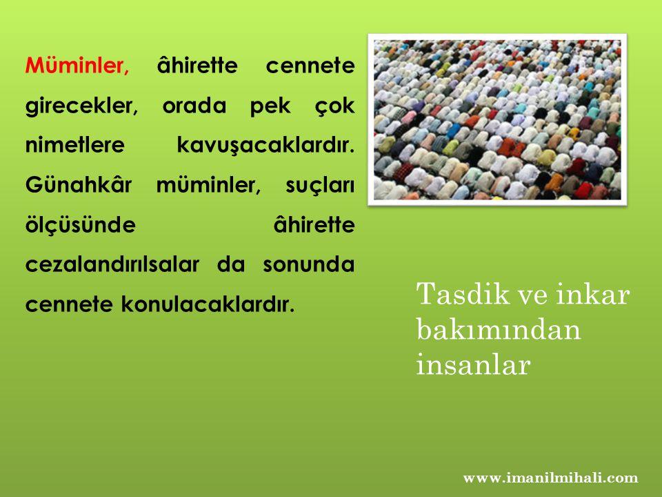 www.imanilmihali.com Müminler, âhirette cennete girecekler, orada pek çok nimetlere kavuşacaklardır. Günahkâr müminler, suçları ölçüsünde âhirette cez