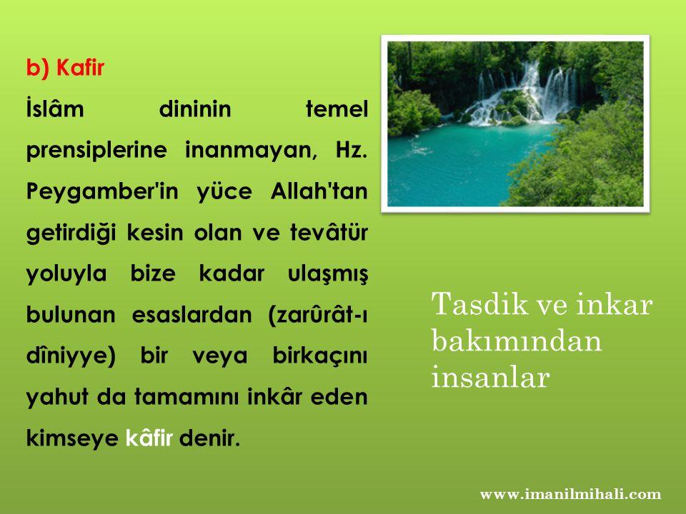 www.imanilmihali.com b) Kafir İslâm dininin temel prensiplerine inanmayan, Hz. Peygamber'in yüce Allah'tan getirdiği kesin olan ve tevâtür yoluyla biz