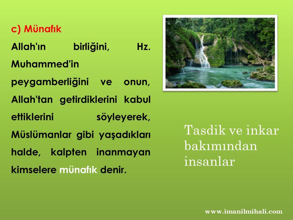 www.imanilmihali.com c) Münafık Allah'ın birliğini, Hz. Muhammed'in peygamberliğini ve onun, Allah'tan getirdiklerini kabul ettiklerini söyleyerek, Mü