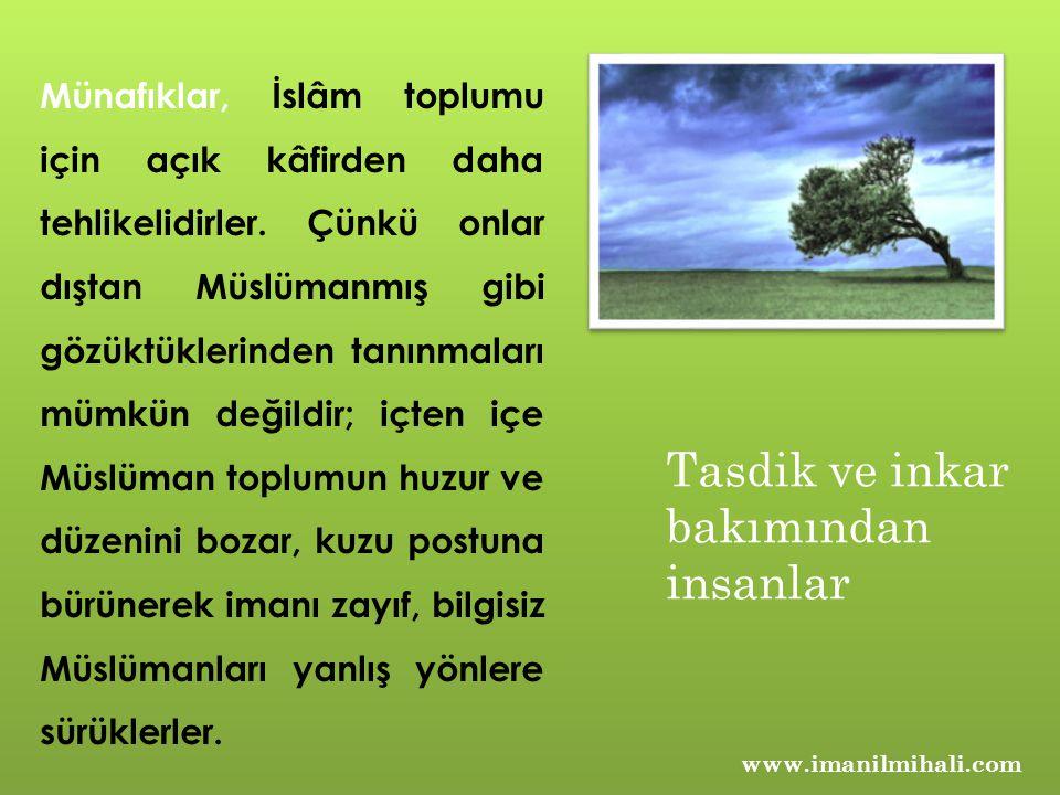 www.imanilmihali.com Münafıklar, İslâm toplumu için açık kâfirden daha tehlikelidirler. Çünkü onlar dıştan Müslümanmış gibi gözüktüklerinden tanınmala