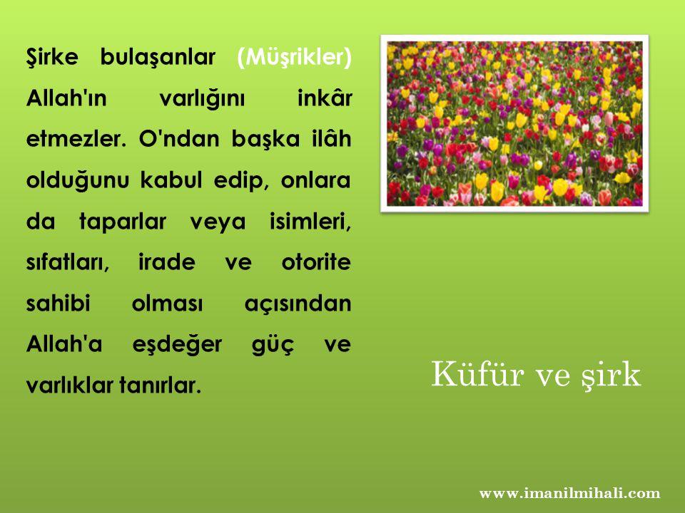 www.imanilmihali.com Şirke bulaşanlar (Müşrikler) Allah'ın varlığını inkâr etmezler. O'ndan başka ilâh olduğunu kabul edip, onlara da taparlar veya is