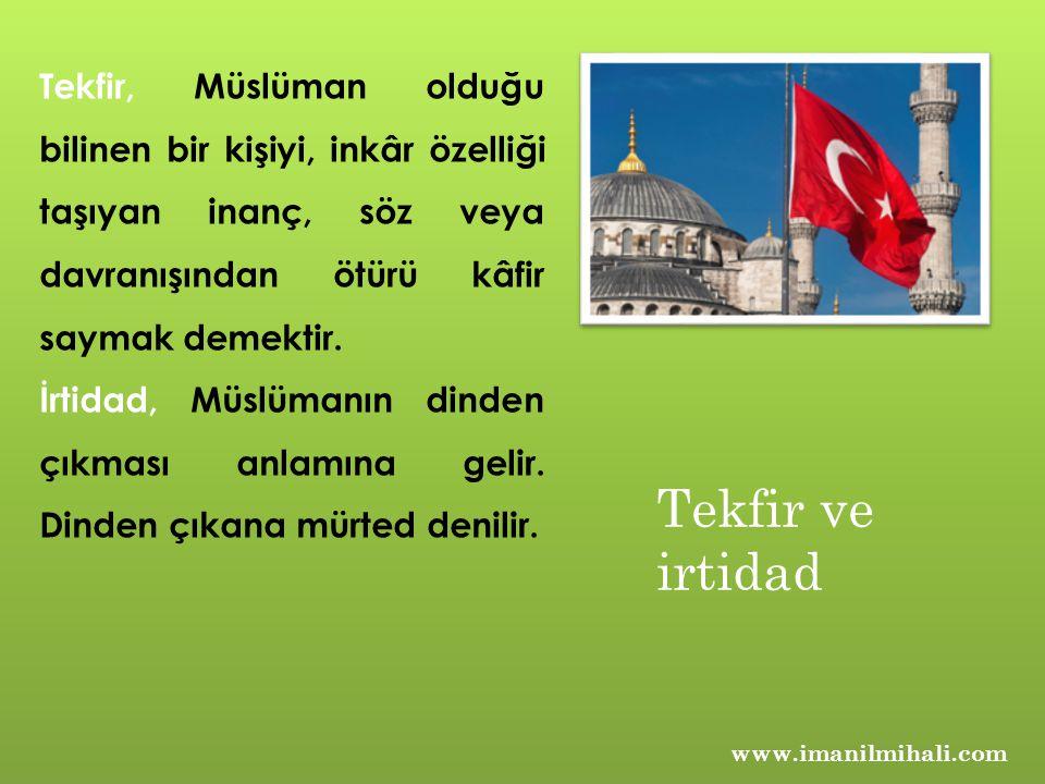 www.imanilmihali.com Tekfir, Müslüman olduğu bilinen bir kişiyi, inkâr özelliği taşıyan inanç, söz veya davranışından ötürü kâfir saymak demektir. İrt