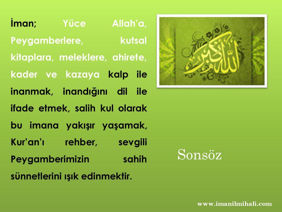 www.imanilmihali.com İman; Yüce Allah'a, Peygamberlere, kutsal kitaplara, meleklere, ahirete, kader ve kazaya kalp ile inanmak, inandığını dil ile ifa