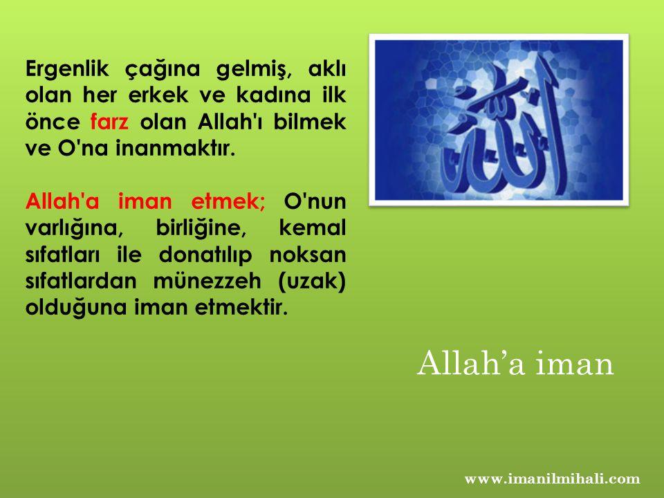Ergenlik çağına gelmiş, aklı olan her erkek ve kadına ilk önce farz olan Allah'ı bilmek ve O'na inanmaktır. Allah'a iman etmek; O'nun varlığına, birli