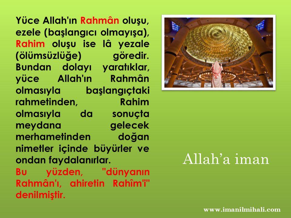 www.imanilmihali.com Yüce Allah'ın Rahmân oluşu, ezele (başlangıcı olmayışa), Rahim oluşu ise lâ yezale (ölümsüzlüğe) göredir. Bundan dolayı yaratıkla
