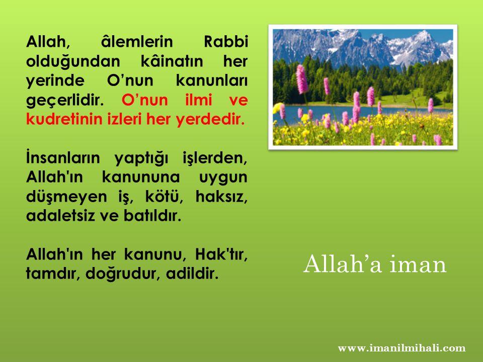 www.imanilmihali.com Allah, âlemlerin Rabbi olduğundan kâinatın her yerinde O'nun kanunları geçerlidir. O'nun ilmi ve kudretinin izleri her yerdedir.