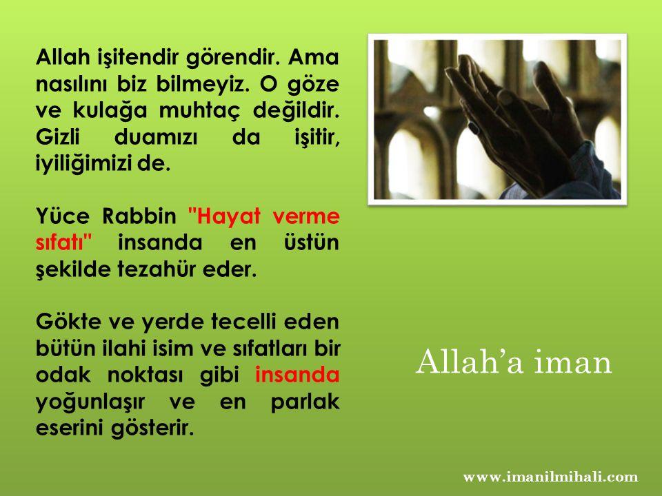 www.imanilmihali.com Allah işitendir görendir. Ama nasılını biz bilmeyiz. O göze ve kulağa muhtaç değildir. Gizli duamızı da işitir, iyiliğimizi de. Y