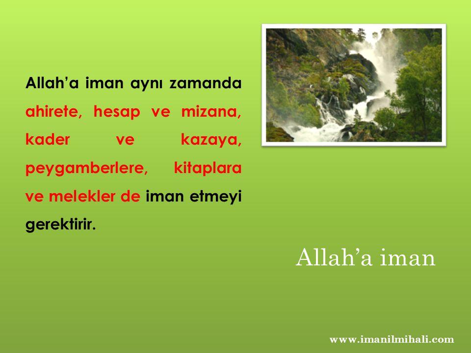 www.imanilmihali.com Allah'a iman aynı zamanda ahirete, hesap ve mizana, kader ve kazaya, peygamberlere, kitaplara ve melekler de iman etmeyi gerektir