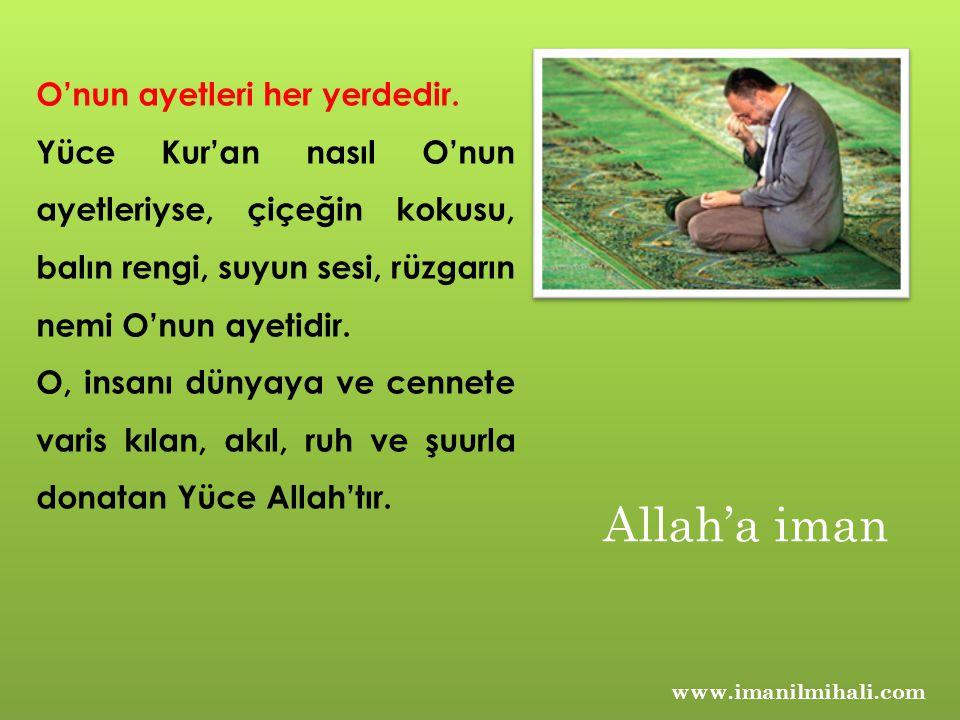 www.imanilmihali.com O'nun ayetleri her yerdedir. Yüce Kur'an nasıl O'nun ayetleriyse, çiçeğin kokusu, balın rengi, suyun sesi, rüzgarın nemi O'nun ay