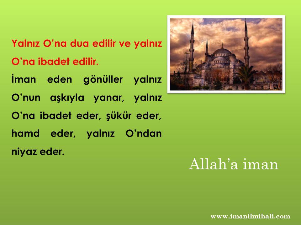 www.imanilmihali.com Yalnız O'na dua edilir ve yalnız O'na ibadet edilir. İman eden gönüller yalnız O'nun aşkıyla yanar, yalnız O'na ibadet eder, şükü