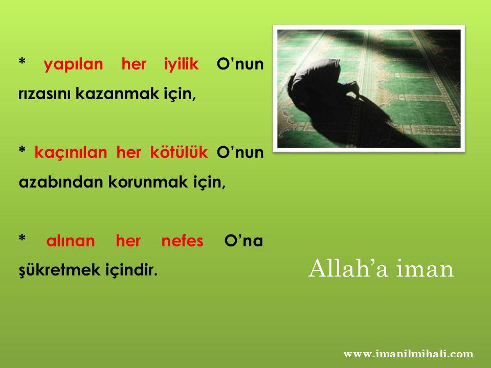 www.imanilmihali.com * yapılan her iyilik O'nun rızasını kazanmak için, * kaçınılan her kötülük O'nun azabından korunmak için, * alınan her nefes O'na