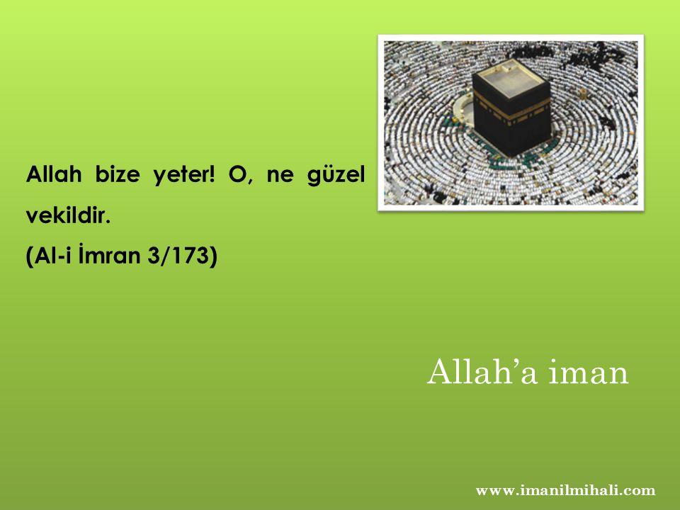 www.imanilmihali.com Allah bize yeter! O, ne güzel vekildir. (Al-i İmran 3/173) Allah'a iman