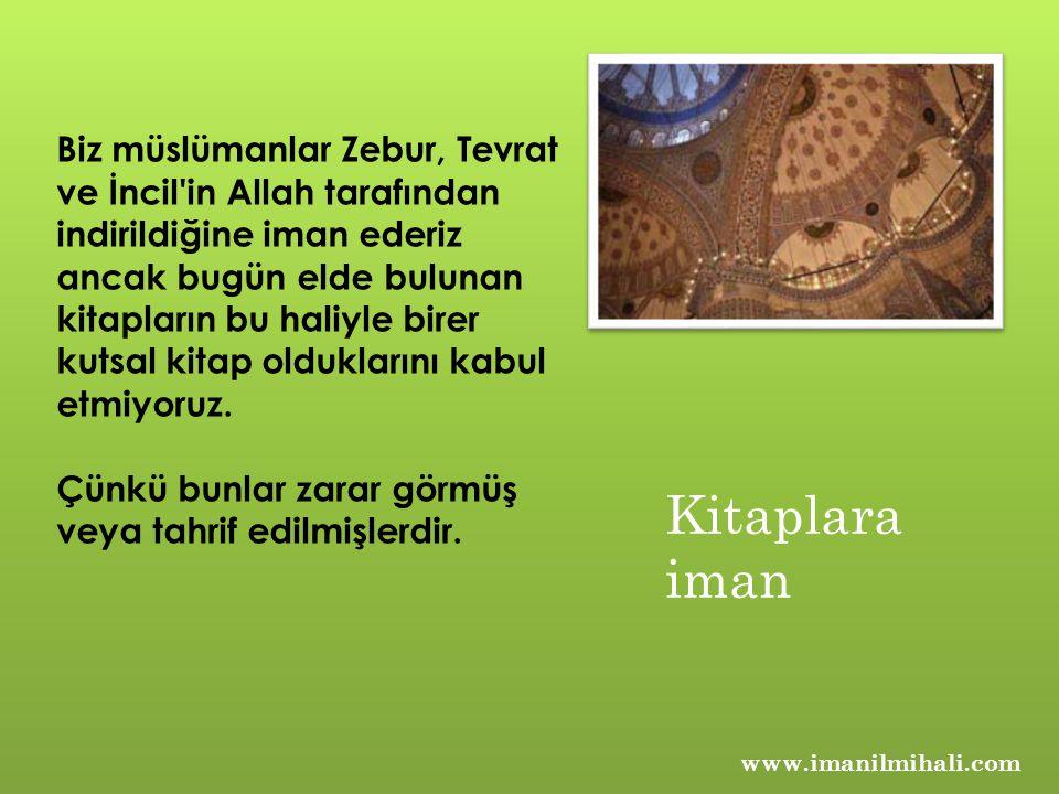 Biz müslümanlar Zebur, Tevrat ve İncil'in Allah tarafından indirildiğine iman ederiz ancak bugün elde bulunan kitapların bu haliyle birer kutsal kitap