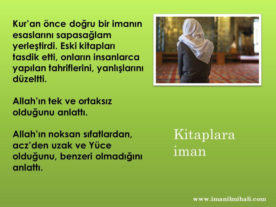 Kur'an önce doğru bir imanın esaslarını sapasağlam yerleştirdi. Eski kitapları tasdik etti, onların insanlarca yapılan tahriflerini, yanlışlarını düze