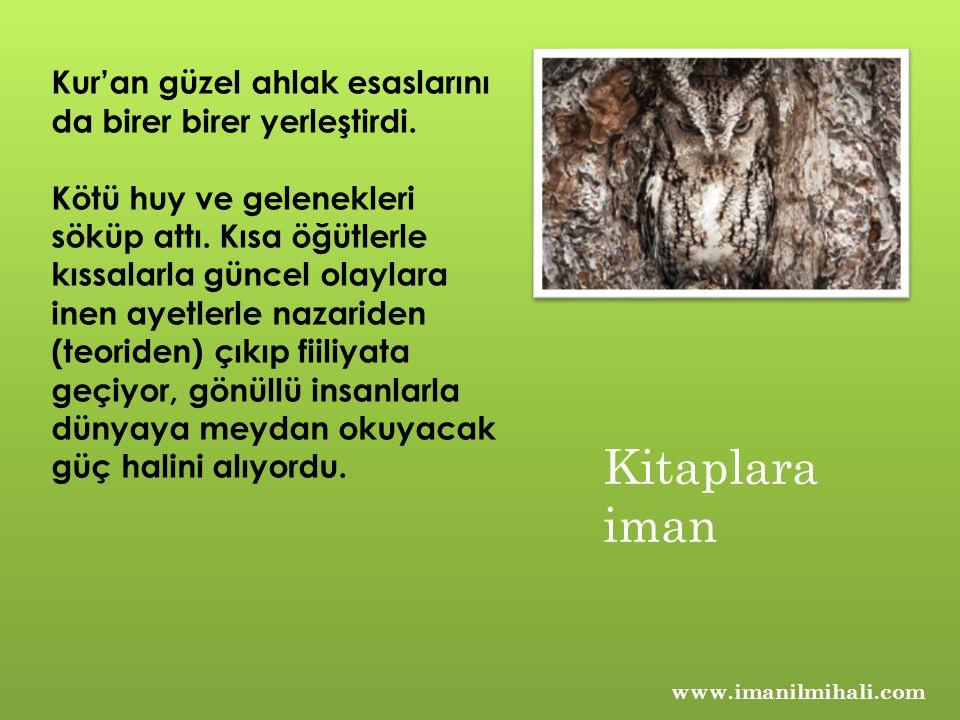 Kur'an güzel ahlak esaslarını da birer birer yerleştirdi. Kötü huy ve gelenekleri söküp attı. Kısa öğütlerle kıssalarla güncel olaylara inen ayetlerle