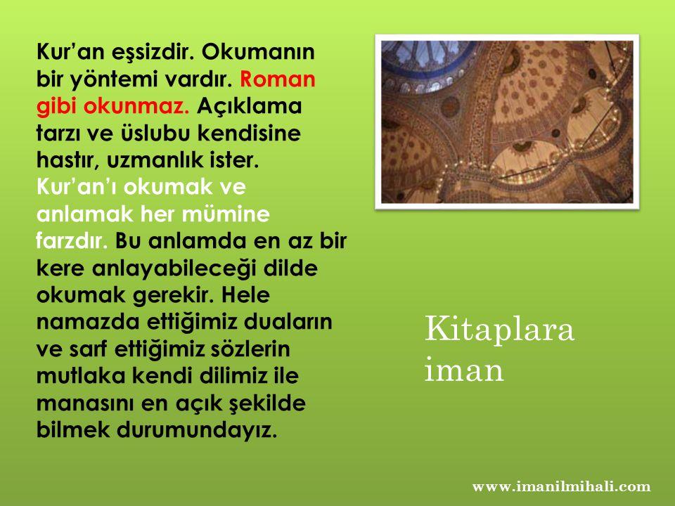 www.imanilmihali.com Kur'an eşsizdir. Okumanın bir yöntemi vardır. Roman gibi okunmaz. Açıklama tarzı ve üslubu kendisine hastır, uzmanlık ister. Kur'