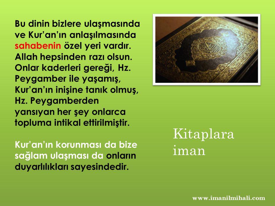 www.imanilmihali.com Bu dinin bizlere ulaşmasında ve Kur'an'ın anlaşılmasında sahabenin özel yeri vardır. Allah hepsinden razı olsun. Onlar kaderleri