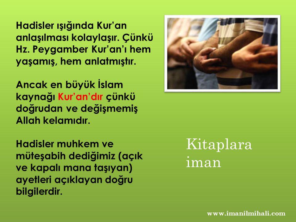 Hadisler ışığında Kur'an anlaşılması kolaylaşır. Çünkü Hz. Peygamber Kur'an'ı hem yaşamış, hem anlatmıştır. Ancak en büyük İslam kaynağı Kur'an'dır çü