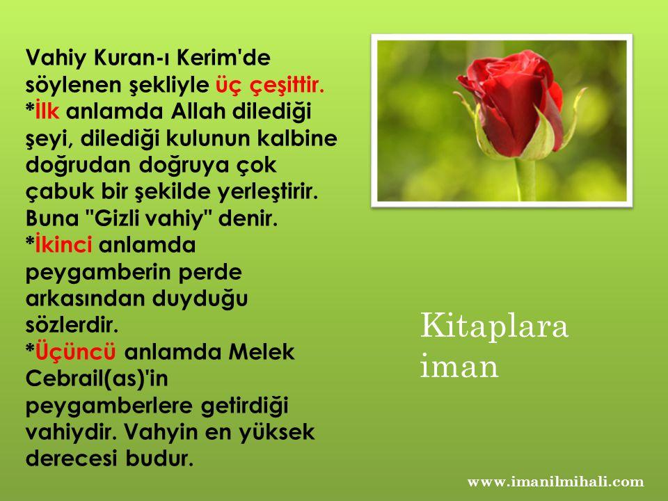 www.imanilmihali.com Vahiy Kuran-ı Kerim'de söylenen şekliyle üç çeşittir. *İlk anlamda Allah dilediği şeyi, dilediği kulunun kalbine doğrudan doğruya