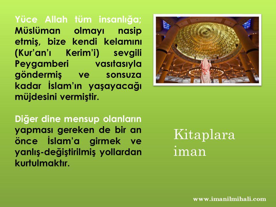 www.imanilmihali.com Yüce Allah tüm insanlığa; Müslüman olmayı nasip etmiş, bize kendi kelamını (Kur'an'ı Kerim'i) sevgili Peygamberi vasıtasıyla gönd