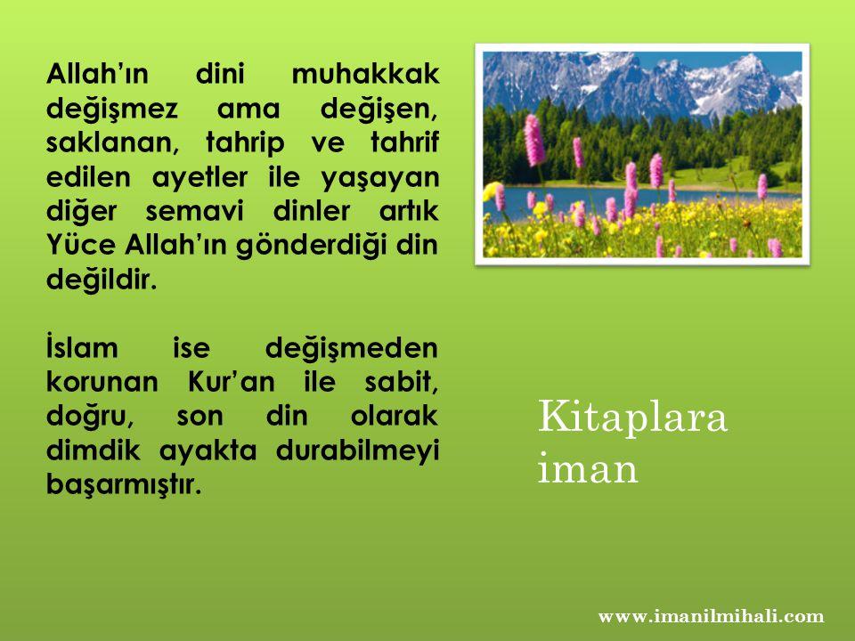 www.imanilmihali.com Allah'ın dini muhakkak değişmez ama değişen, saklanan, tahrip ve tahrif edilen ayetler ile yaşayan diğer semavi dinler artık Yüce