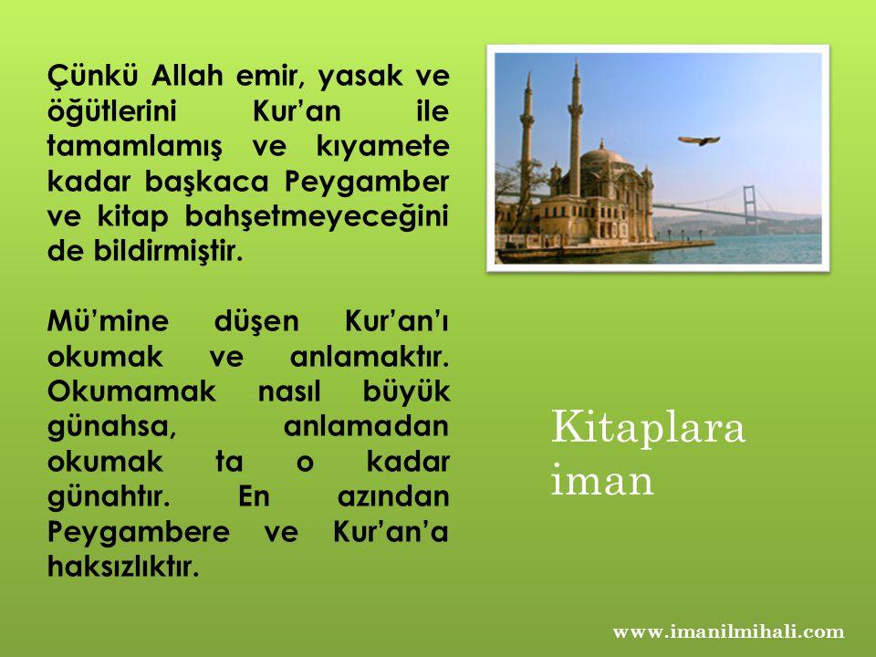 www.imanilmihali.com Çünkü Allah emir, yasak ve öğütlerini Kur'an ile tamamlamış ve kıyamete kadar başkaca Peygamber ve kitap bahşetmeyeceğini de bild