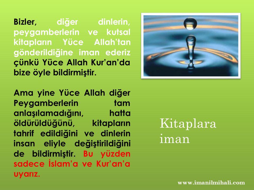 www.imanilmihali.com Bizler, diğer dinlerin, peygamberlerin ve kutsal kitapların Yüce Allah'tan gönderildiğine iman ederiz çünkü Yüce Allah Kur'an'da