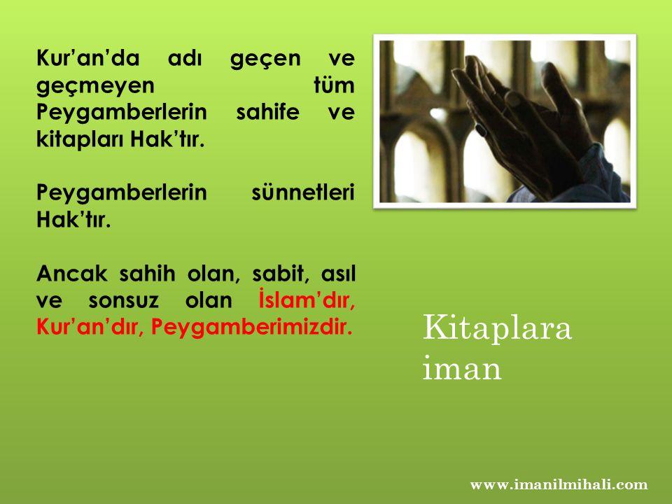 www.imanilmihali.com Kur'an'da adı geçen ve geçmeyen tüm Peygamberlerin sahife ve kitapları Hak'tır. Peygamberlerin sünnetleri Hak'tır. Ancak sahih ol