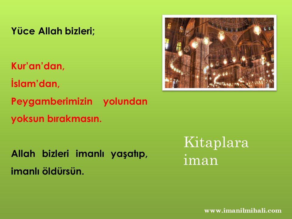 www.imanilmihali.com Yüce Allah bizleri; Kur'an'dan, İslam'dan, Peygamberimizin yolundan yoksun bırakmasın. Allah bizleri imanlı yaşatıp, imanlı öldür