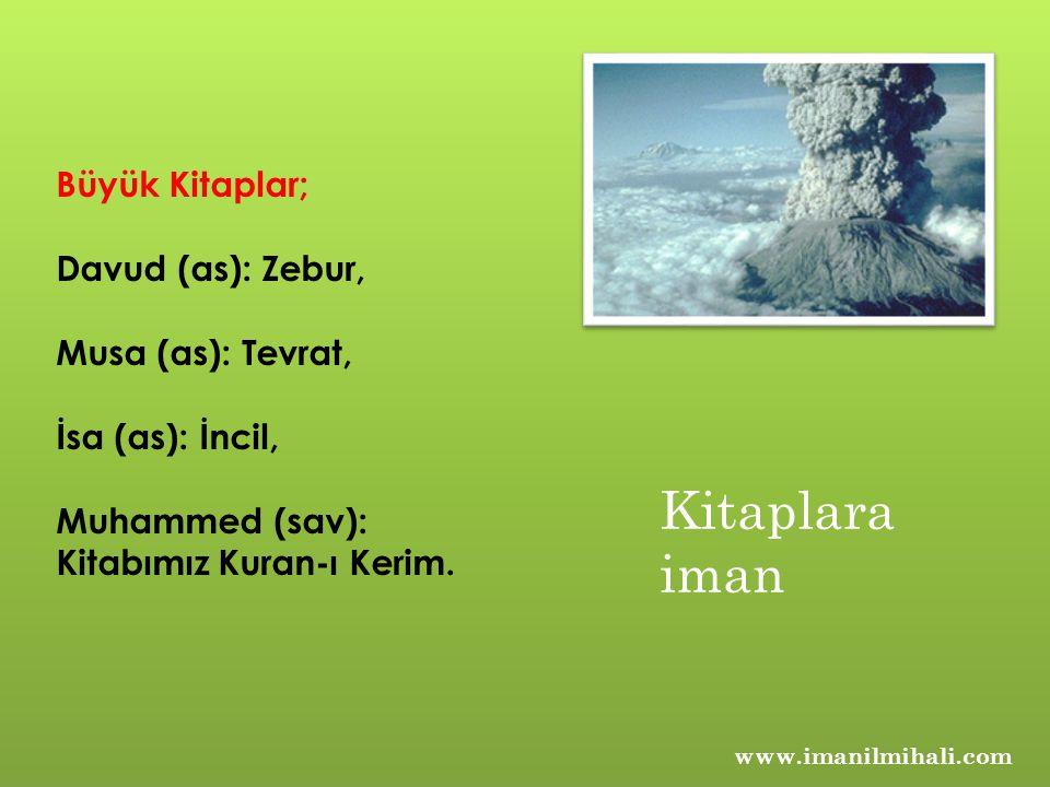 Büyük Kitaplar; Davud (as): Zebur, Musa (as): Tevrat, İsa (as): İncil, Muhammed (sav): Kitabımız Kuran-ı Kerim. www.imanilmihali.com Kitaplara iman