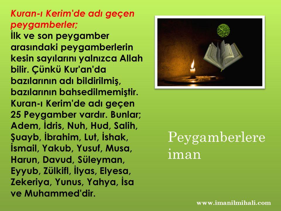 www.imanilmihali.com Kuran-ı Kerim de adı geçen peygamberler; İlk ve son peygamber arasındaki peygamberlerin kesin sayılarını yalnızca Allah bilir.