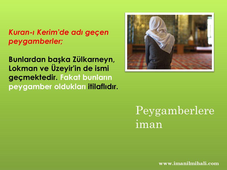 www.imanilmihali.com Kuran-ı Kerim de adı geçen peygamberler; Bunlardan başka Zülkarneyn, Lokman ve Üzeyir in de ismi geçmektedir.